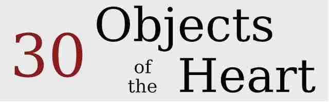 30 Objects of the Heart